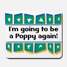 I'm Going to be a Poppy Again! Mousepad
