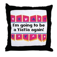 I'm Going to be a YiaYia Again! Throw Pillow