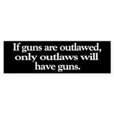 If Guns are Outlawed Bumper Bumper Sticker