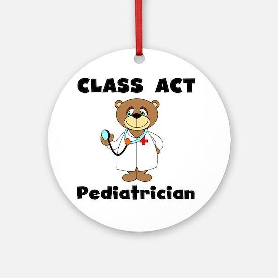 Class Act Pediatrician Ornament (Round)