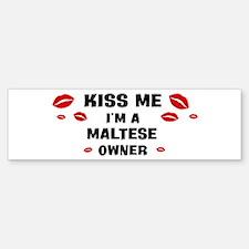 Kiss Me: Maltese owner Bumper Bumper Bumper Sticker