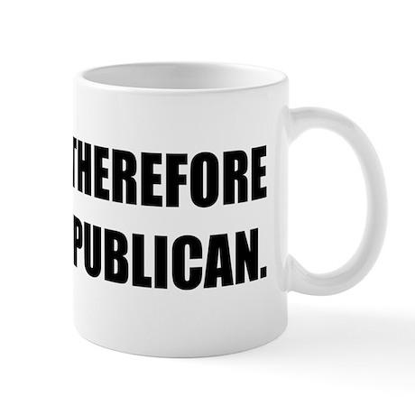 I Think, Therefore I am... Republican Mug