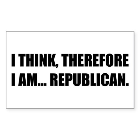 I Think, Therefore I am... Republican Sticker