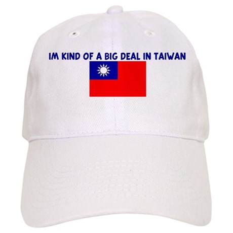 IM KIND OF A BIG DEAL IN TAIW Cap