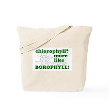'Chlorophyll? More Like Borophyll!' Tote Bag