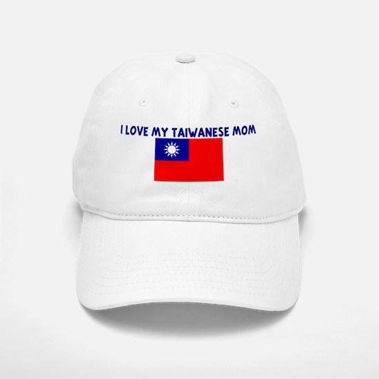 I LOVE MY TAIWANESE MOM Baseball Baseball Cap