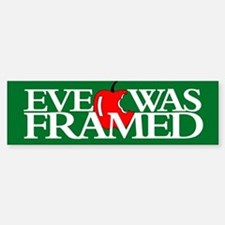 EVE WAS FRAMED Bumper Bumper Bumper Sticker
