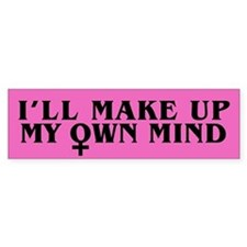 I'LL MAKE UP MY OWN MIND Bumper Bumper Sticker