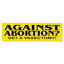 AGAINST ABORTION? Bumper Bumper Sticker