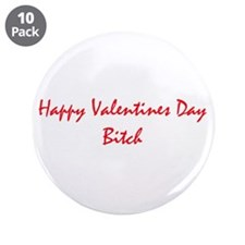 "Happy Valentines Day Bitch 3.5"" Button (10 pack)"
