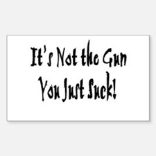 Its Not the Gun You Just Suck Sticker (Rectangular