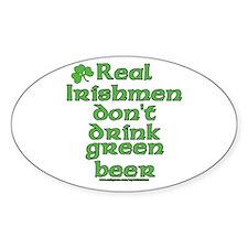Real Irishmen don't drink green beer Decal