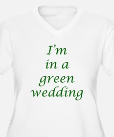 I'm in a green wedding- Green T-Shirt