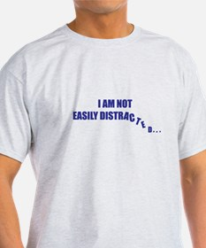 Not Easily Distracted T-Shirt
