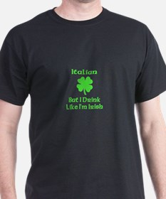 Italian, But I Drink Like I'm T-Shirt