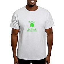 Italian, But I Drink Like I'm T-Shirt
