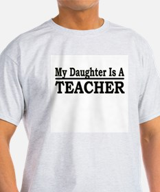 """My Daughter Is A Teacher"" T-Shirt"