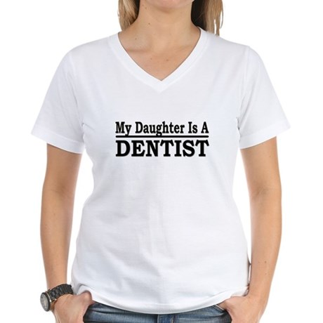 """My Daughter Is A Dentist"" Women's V-Neck T-Shirt"