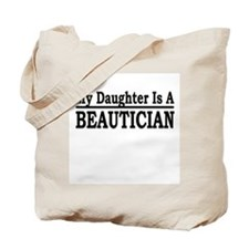 """""""My Daughter Is A Beautician"""" Tote Bag"""
