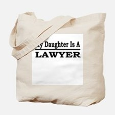 """""""My Daughter Is A Lawyer"""" Tote Bag"""