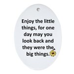 Enjoy the little things Oval Ornament