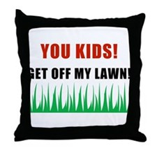 You Kids Get Off My Lawn Throw Pillow