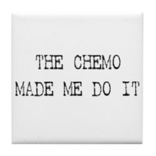 The chemo made me do it Tile Coaster