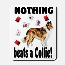 """""""Nothing beats a Collie!"""" Mousepad"""