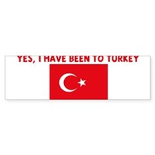 YES I HAVE BEEN TO TURKEY Bumper Bumper Sticker
