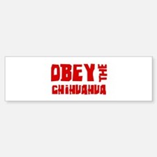 Obey the Chihuahua Bumper Bumper Bumper Sticker