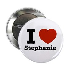 "I love Stephanie 2.25"" Button"