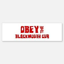 Obey the Blackmouth Cur Bumper Bumper Bumper Sticker