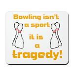 Bowling Tragedy Mousepad