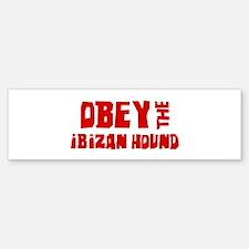 Obey the Ibizan Hound Bumper Bumper Bumper Sticker