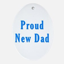Proud new Dad T Shirts and Gi Oval Ornament
