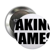 """TAKING NAMES 2.25"""" Button (10 pack)"""