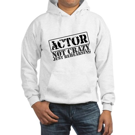 Not Crazy Just Rehearsing Hooded Sweatshirt