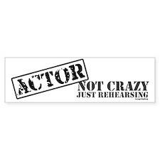 Not Crazy Just Rehearsing Bumper Bumper Sticker