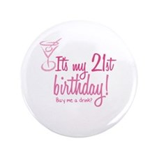 "21st Birthday. Buy me a drin 3.5"" Button"