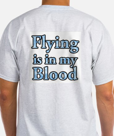 Flying in my blood on backsid T-Shirt