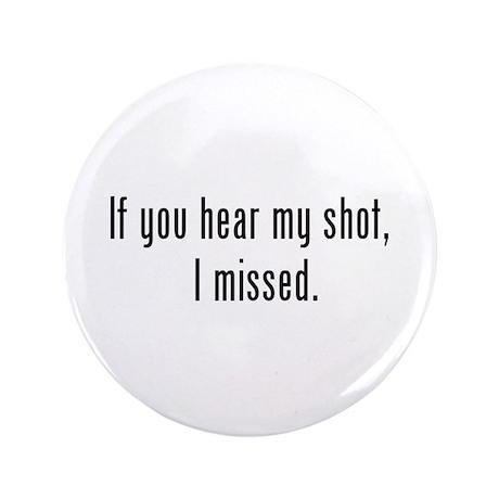 """Hear Shot 3.5"""" Button"""