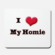 I Love (Heart) Homie Mousepad