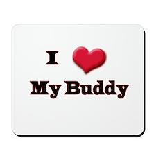 I Love (Heart) My Buddy Mousepad