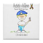 Autistic Children have feelin Tile Coaster