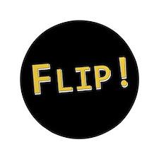 """Flip! - 3.5"""" Button"""
