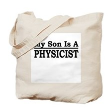 """""""My Son Is A Physicist"""" Tote Bag"""