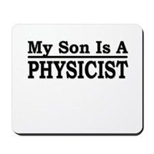 """My Son Is A Physicist"" Mousepad"
