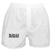 """""""My Son Is A Physicist"""" Boxer Shorts"""