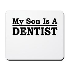 """My Son Is A Dentist"" Mousepad"