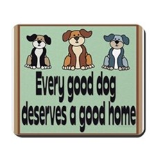 """Every good dog deserves.."" Mousepad"